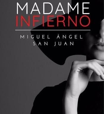 Miguel Ángel San Juan publica 'Madame Infierno'